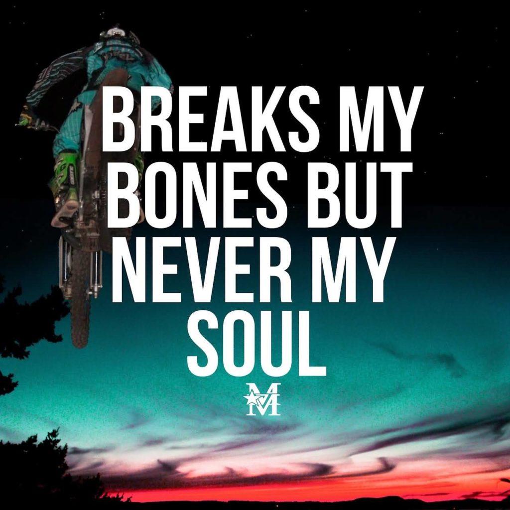 Breaks my bones but never my soul