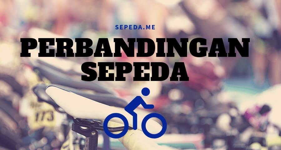 Perbandingan Sepeda - Sepeda.Me